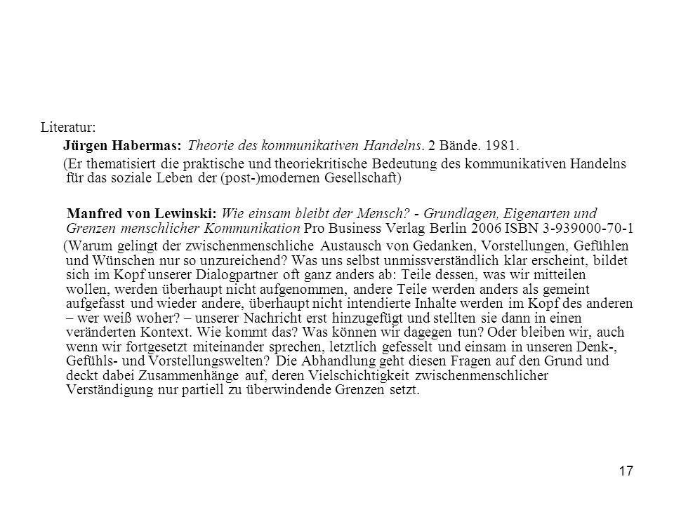17 Literatur: Jürgen Habermas: Theorie des kommunikativen Handelns. 2 Bände. 1981. (Er thematisiert die praktische und theoriekritische Bedeutung des