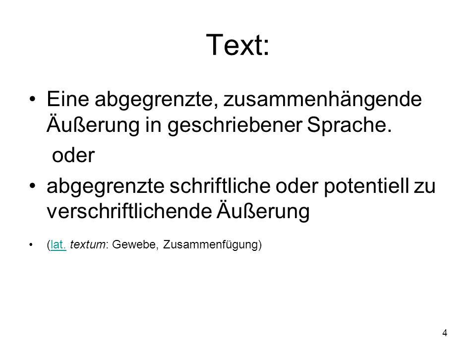 4 Text: Eine abgegrenzte, zusammenhängende Äußerung in geschriebener Sprache. oder abgegrenzte schriftliche oder potentiell zu verschriftlichende Äuße