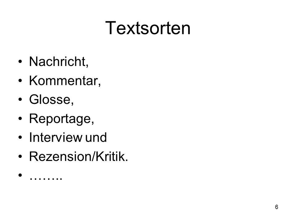6 Textsorten Nachricht, Kommentar, Glosse, Reportage, Interview und Rezension/Kritik. ……..