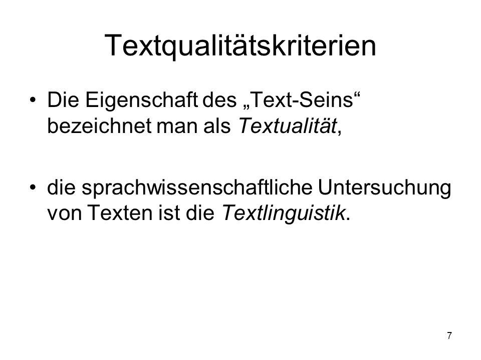 7 Textqualitätskriterien Die Eigenschaft des Text-Seins bezeichnet man als Textualität, die sprachwissenschaftliche Untersuchung von Texten ist die Te