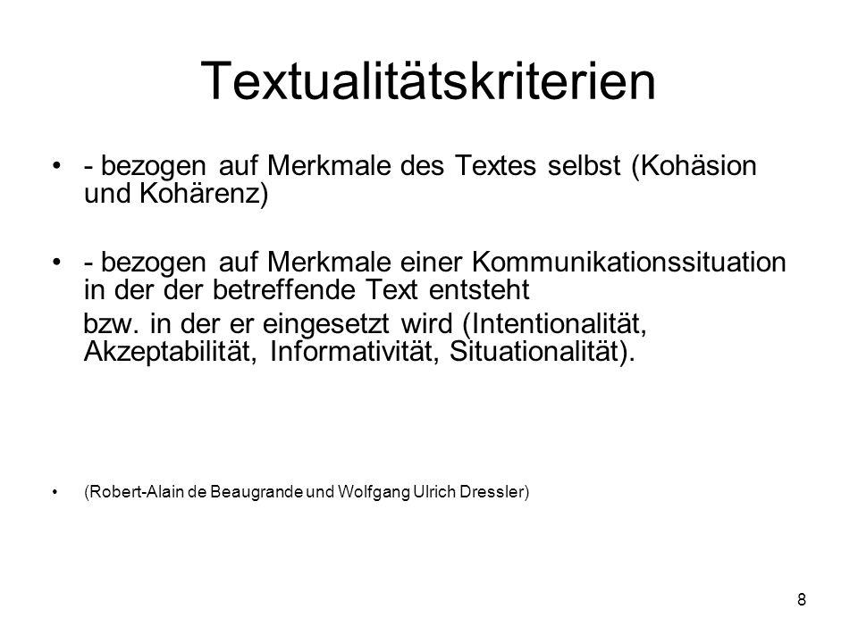 8 Textualitätskriterien - bezogen auf Merkmale des Textes selbst (Kohäsion und Kohärenz) - bezogen auf Merkmale einer Kommunikationssituation in der d