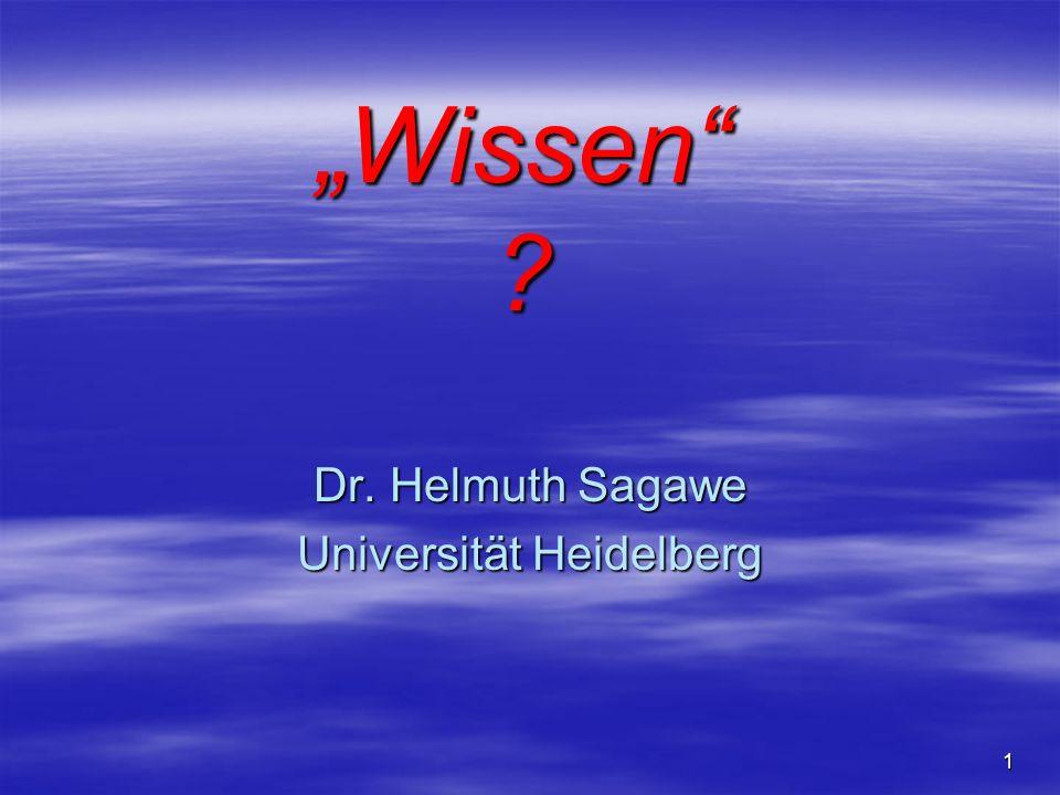 1 Wissen ? Dr. Helmuth Sagawe Universität Heidelberg