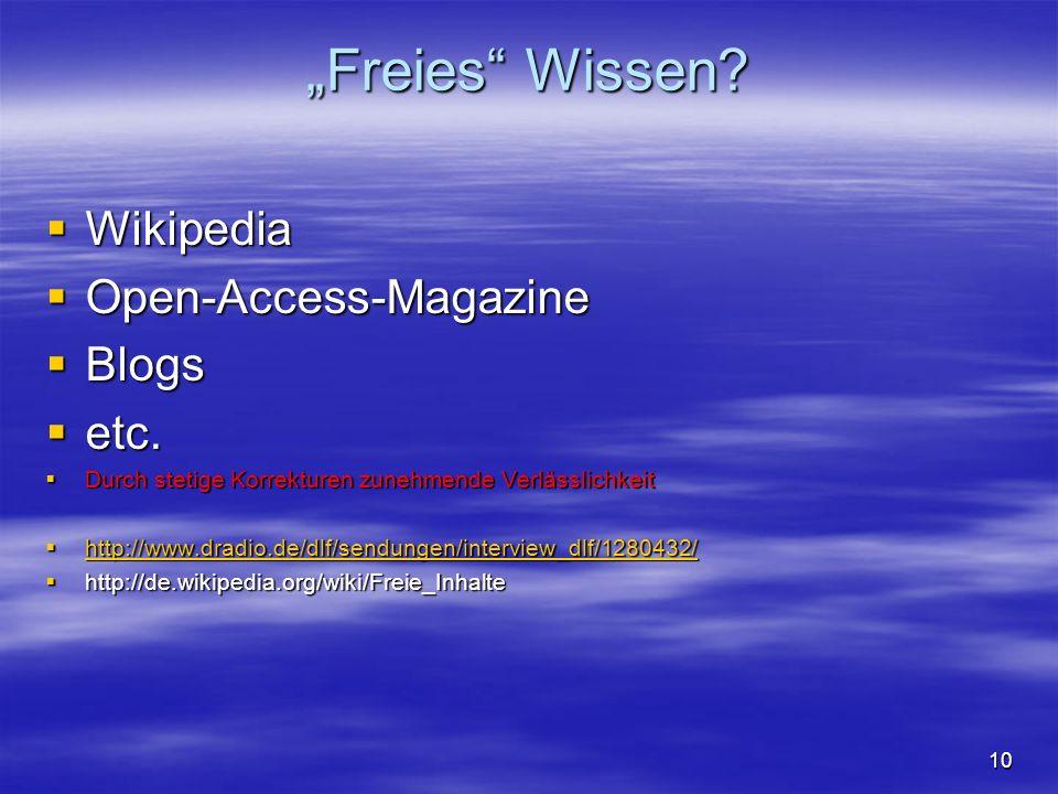 10 Freies Wissen? Wikipedia Wikipedia Open-Access-Magazine Open-Access-Magazine Blogs Blogs etc. etc. Durch stetige Korrekturen zunehmende Verlässlich