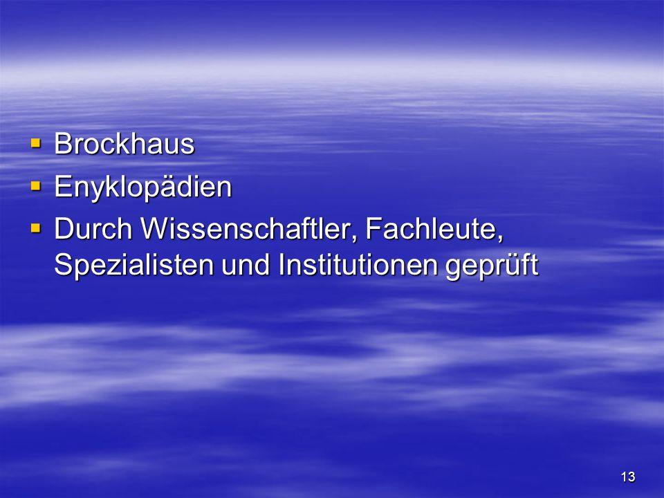 13 Brockhaus Brockhaus Enyklopädien Enyklopädien Durch Wissenschaftler, Fachleute, Spezialisten und Institutionen geprüft Durch Wissenschaftler, Fachl