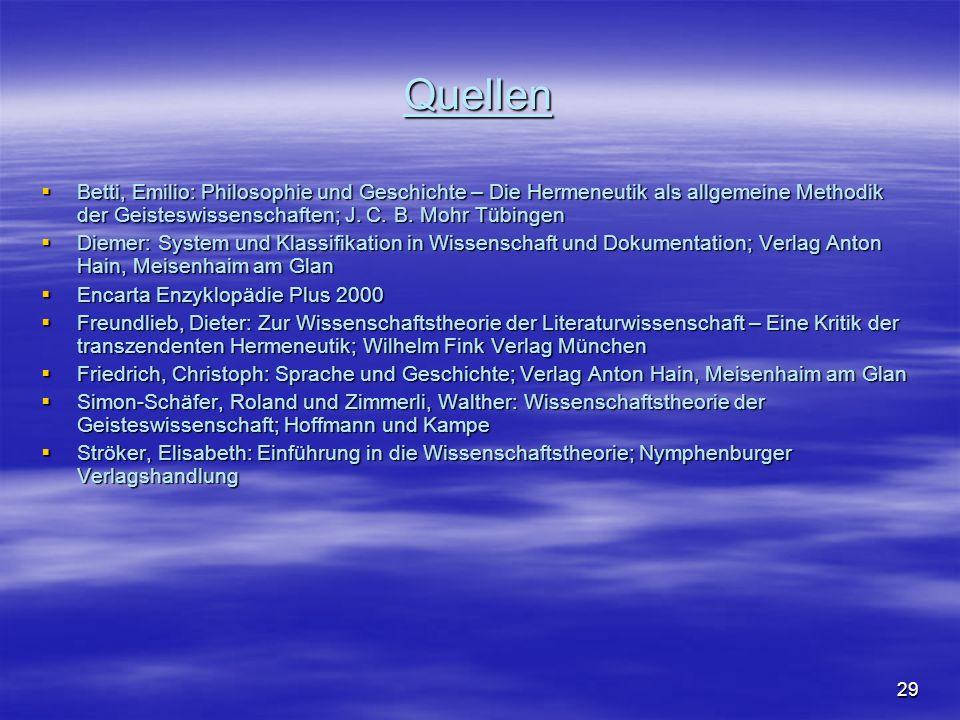 29 Quellen Betti, Emilio: Philosophie und Geschichte – Die Hermeneutik als allgemeine Methodik der Geisteswissenschaften; J. C. B. Mohr Tübingen Betti