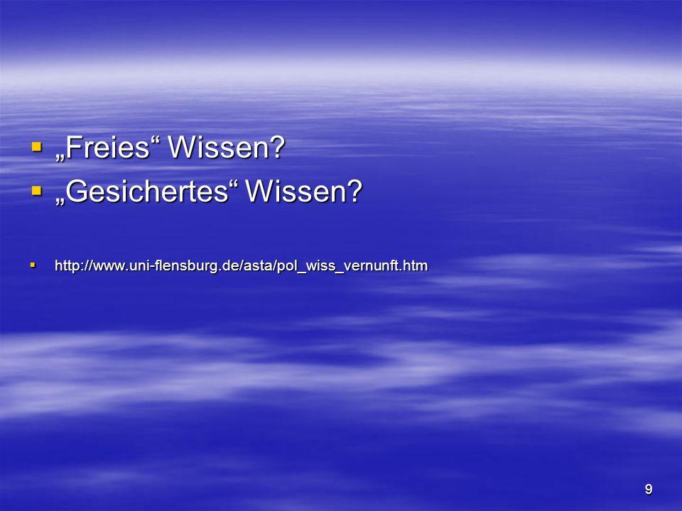 9 Freies Wissen? Freies Wissen? Gesichertes Wissen? Gesichertes Wissen? http://www.uni-flensburg.de/asta/pol_wiss_vernunft.htm http://www.uni-flensbur