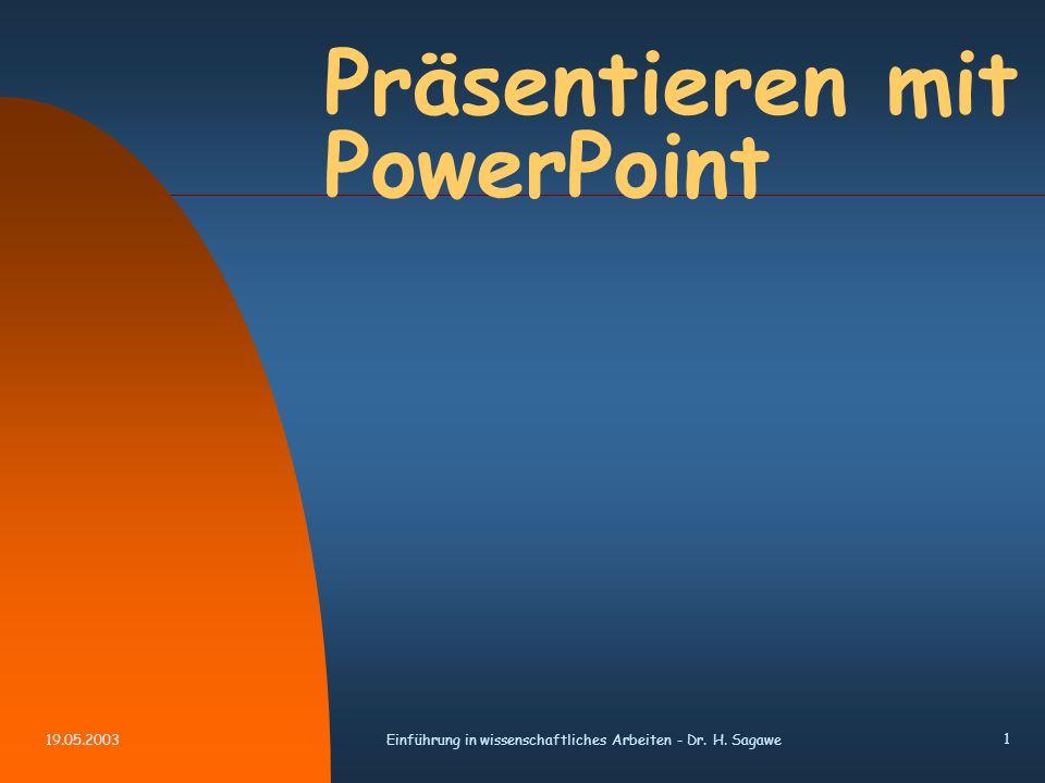 19.05.2003Einführung in wissenschaftliches Arbeiten - Dr. H. Sagawe 1 Präsentieren mit PowerPoint