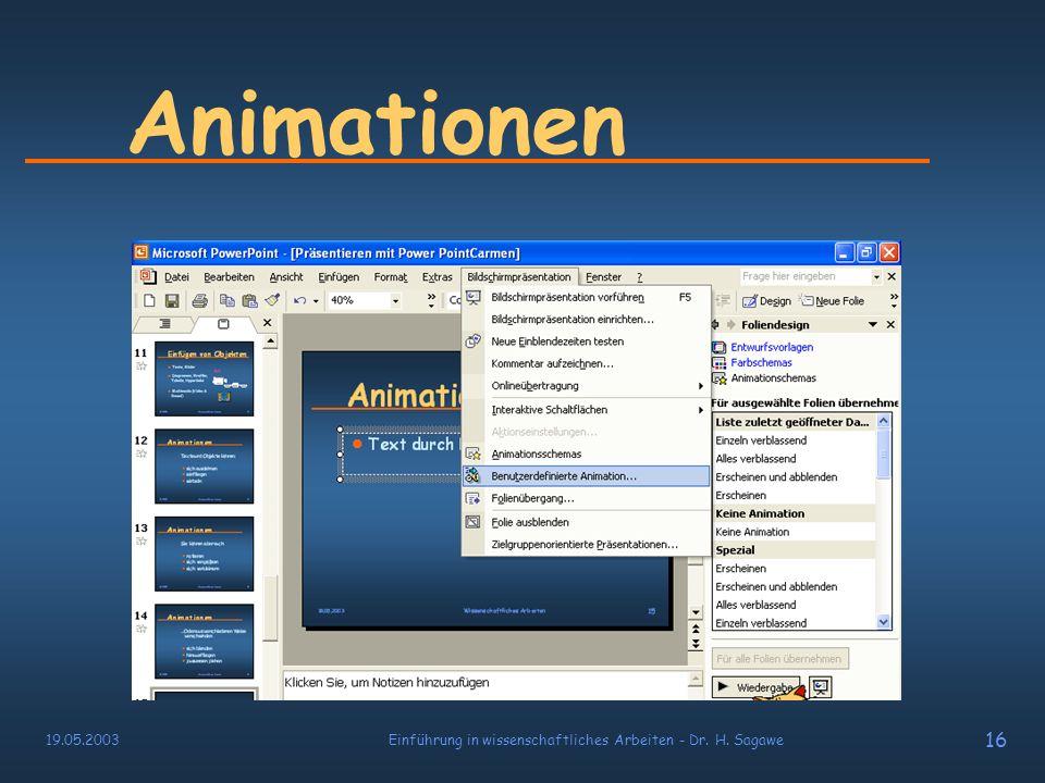 19.05.2003Einführung in wissenschaftliches Arbeiten - Dr. H. Sagawe 15 Animationen Folie anklicken Animationseffekt auswählen z.B. Neutron- Effekt