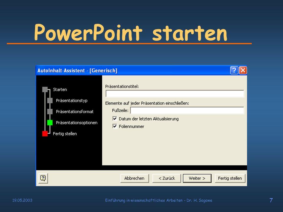 19.05.2003Einführung in wissenschaftliches Arbeiten - Dr. H. Sagawe 6 PowerPoint starten