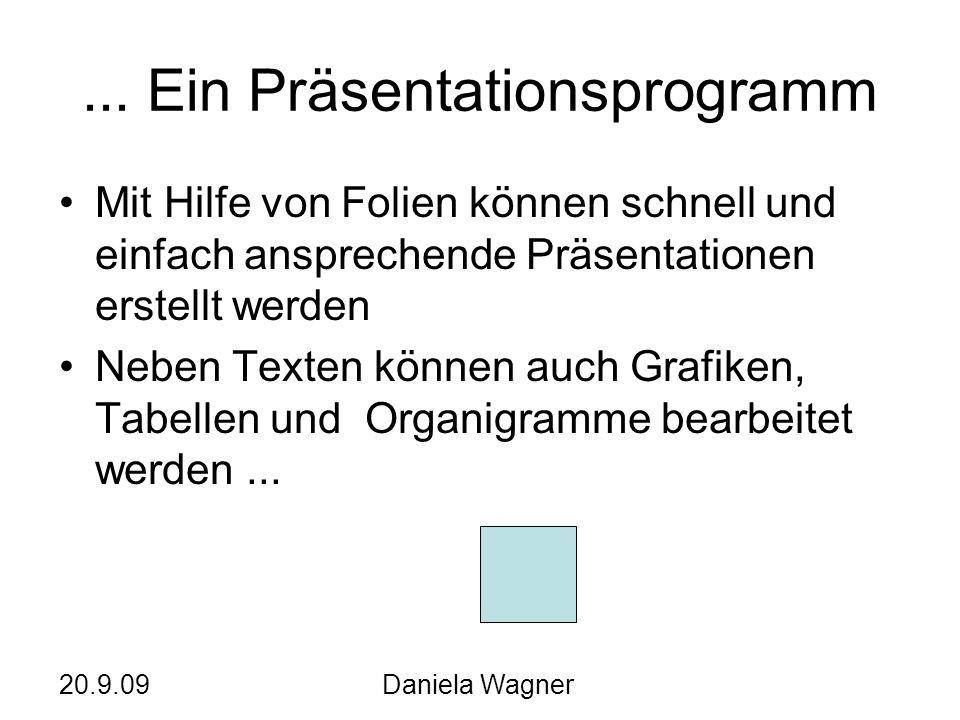 20.9.09Daniela Wagner... Ein Präsentationsprogramm Mit Hilfe von Folien können schnell und einfach ansprechende Präsentationen erstellt werden Neben T