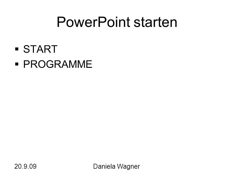 20.9.09Daniela Wagner PowerPoint starten START PROGRAMME