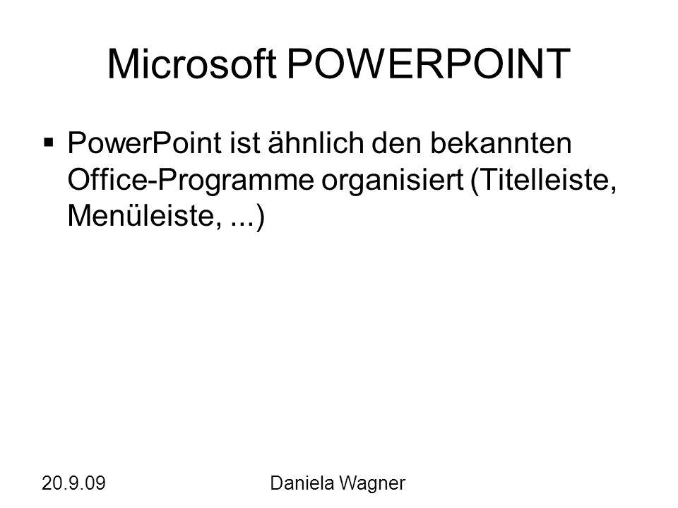 20.9.09Daniela Wagner Microsoft POWERPOINT PowerPoint ist ähnlich den bekannten Office-Programme organisiert (Titelleiste, Menüleiste,...)