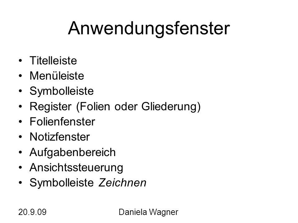 20.9.09Daniela Wagner Anwendungsfenster Titelleiste Menüleiste Symbolleiste Register (Folien oder Gliederung) Folienfenster Notizfenster Aufgabenberei