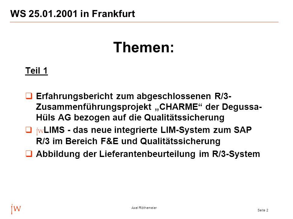 jw Axel Röthemeier Seite 2 WS 25.01.2001 in Frankfurt Teil 1 Erfahrungsbericht zum abgeschlossenen R/3- Zusammenführungsprojekt CHARME der Degussa- Hü