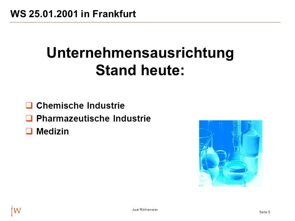 jw Axel Röthemeier Seite 5 WS 25.01.2001 in Frankfurt Chemische Industrie Pharmazeutische Industrie Medizin Unternehmensausrichtung Stand heute: