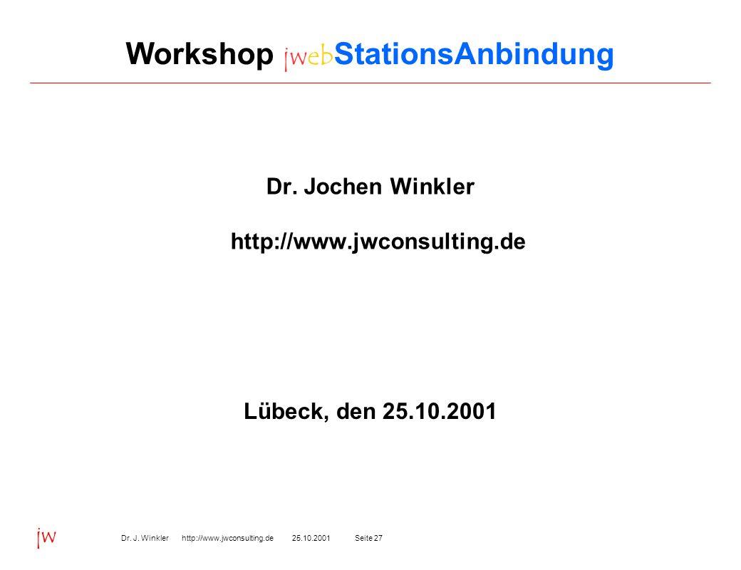 Seite 2725.10.2001Dr.J. Winkler http://www.jwconsulting.de jw Workshop jweb StationsAnbindung Dr.