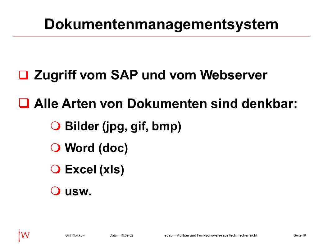 Seite 18Datum 10.09.02Grit KlockoweLab – Aufbau und Funktionsweise aus technischer Sicht jw Dokumentenmanagementsystem Zugriff vom SAP und vom Webserv