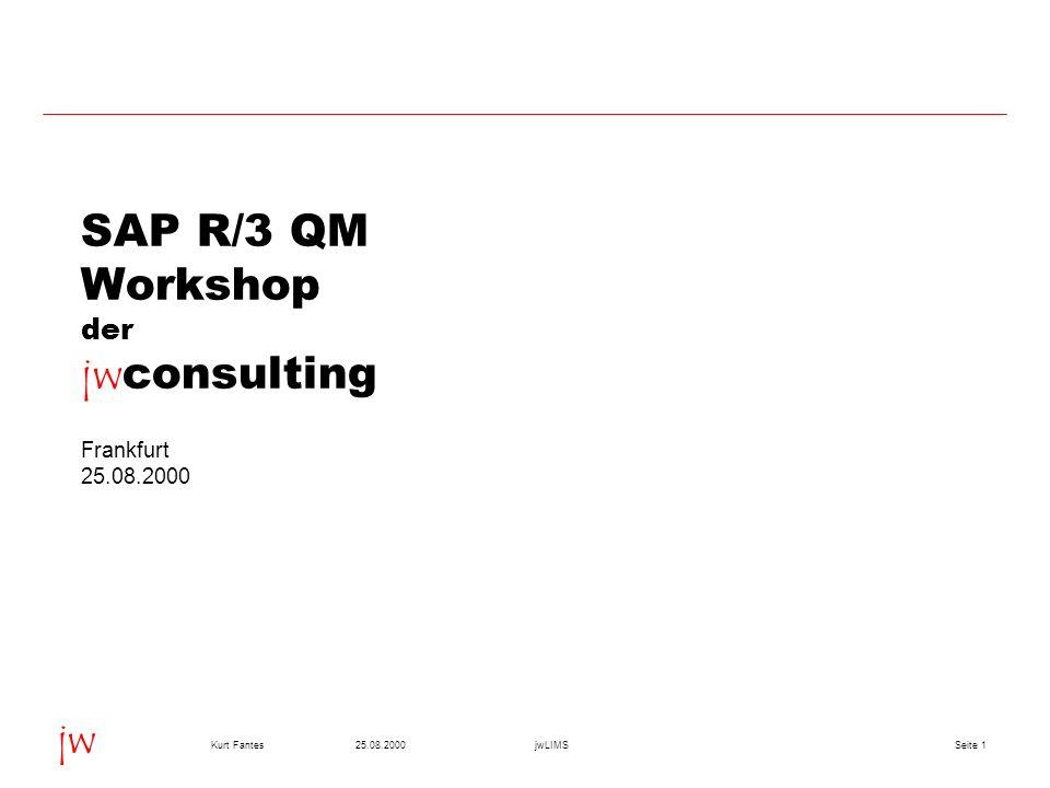 Seite 125.08.2000Kurt FantesjwLIMS jw SAP R/3 QM Workshop der jw consulting Frankfurt 25.08.2000