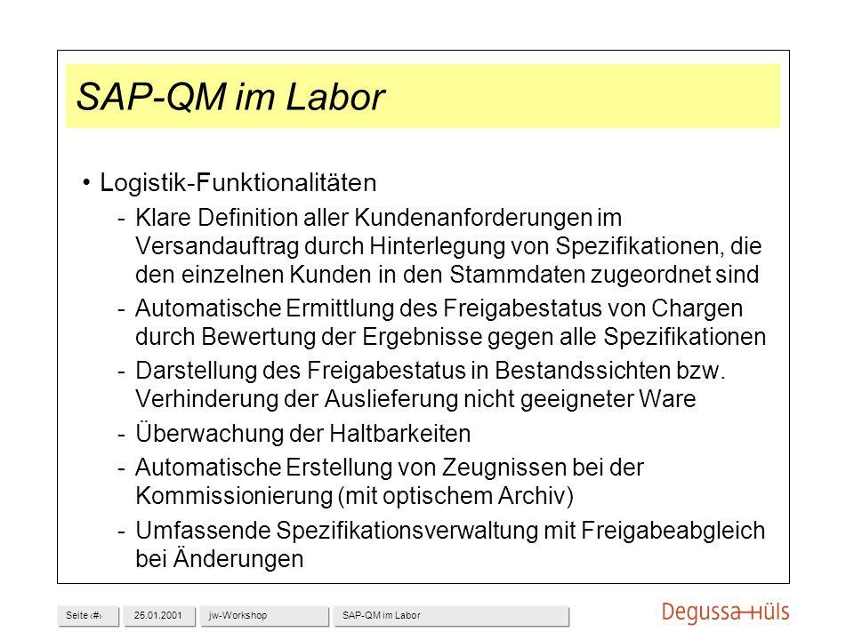 Seite 1125.01.2001jw-WorkshopSAP-QM im Labor Logistik-Funktionalitäten Klare Definition aller Kundenanforderungen im Versandauftrag durch Hinterlegun