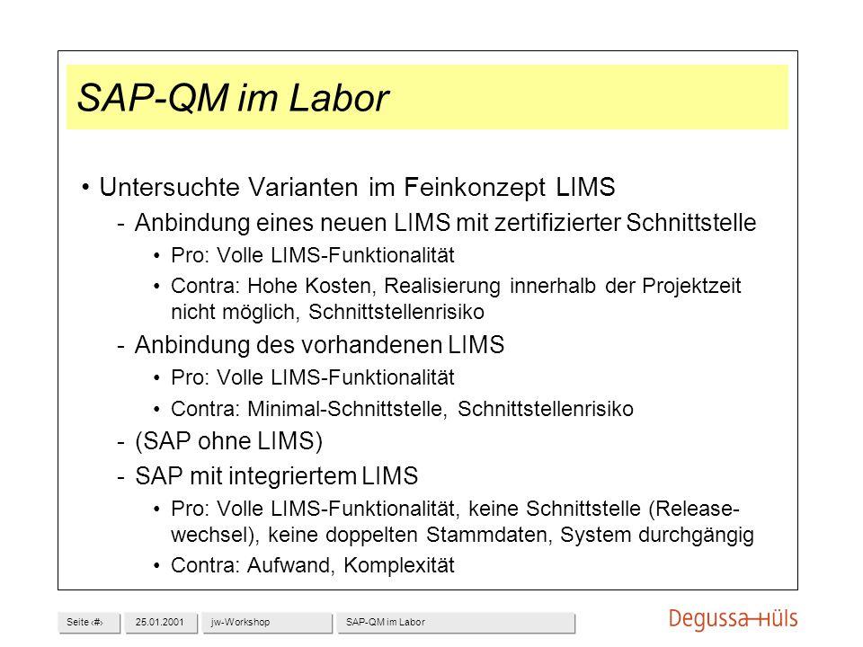 Seite 425.01.2001jw-WorkshopSAP-QM im Labor Untersuchte Varianten im Feinkonzept LIMS Anbindung eines neuen LIMS mit zertifizierter Schnittstelle Pro