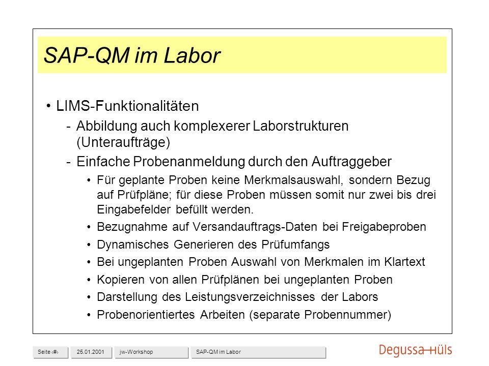 Seite 625.01.2001jw-WorkshopSAP-QM im Labor LIMS-Funktionalitäten Abbildung auch komplexerer Laborstrukturen (Unteraufträge) Einfache Probenanmeldun