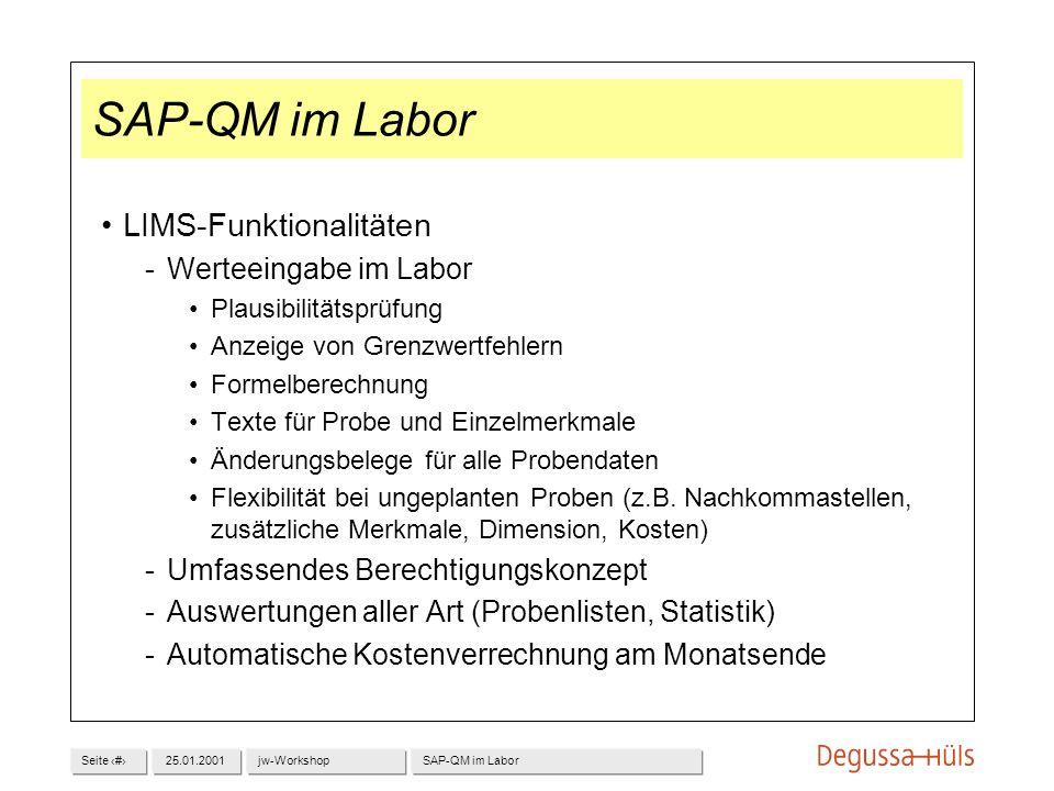 Seite 925.01.2001jw-WorkshopSAP-QM im Labor LIMS-Funktionalitäten Werteeingabe im Labor Plausibilitätsprüfung Anzeige von Grenzwertfehlern Formelbere
