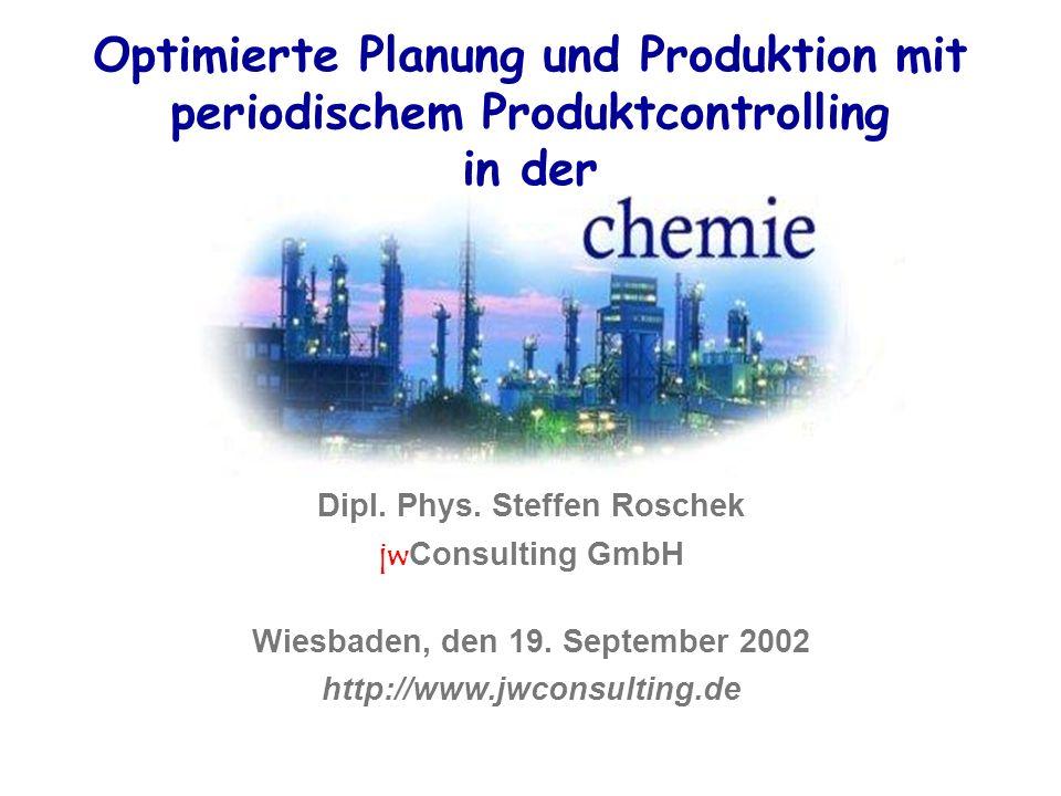 Optimierte Planung und Produktion mit periodischem Produktcontrolling in der Dipl. Phys. Steffen Roschek jwConsulting GmbH Wiesbaden, den 19. Septembe
