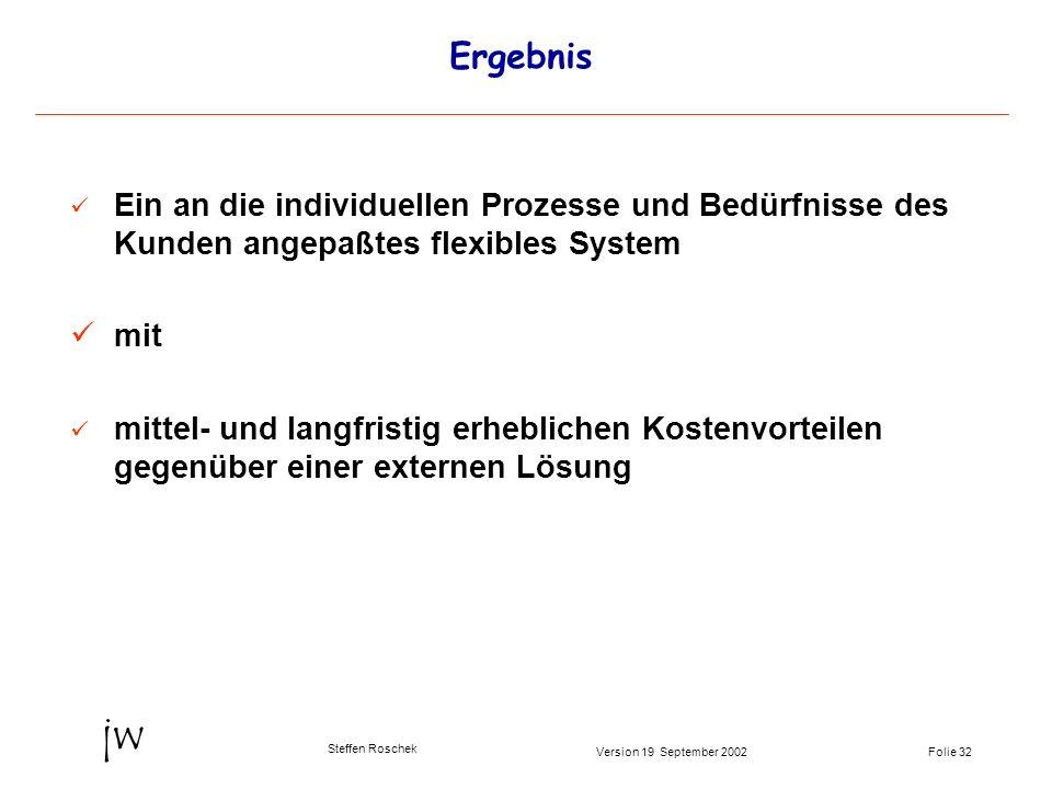 Folie 32Version 19 September 2002 jw Steffen Roschek Ergebnis Ein an die individuellen Prozesse und Bedürfnisse des Kunden angepaßtes flexibles System