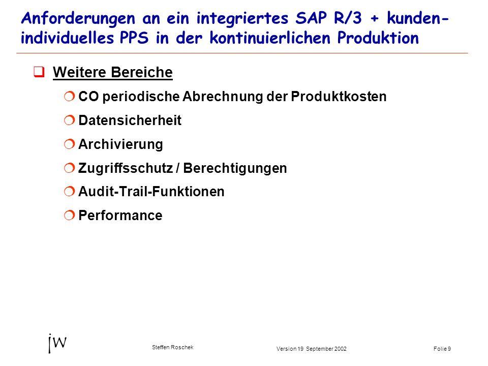 Folie 9Version 19 September 2002 jw Steffen Roschek Anforderungen an ein integriertes SAP R/3 + kunden- individuelles PPS in der kontinuierlichen Prod