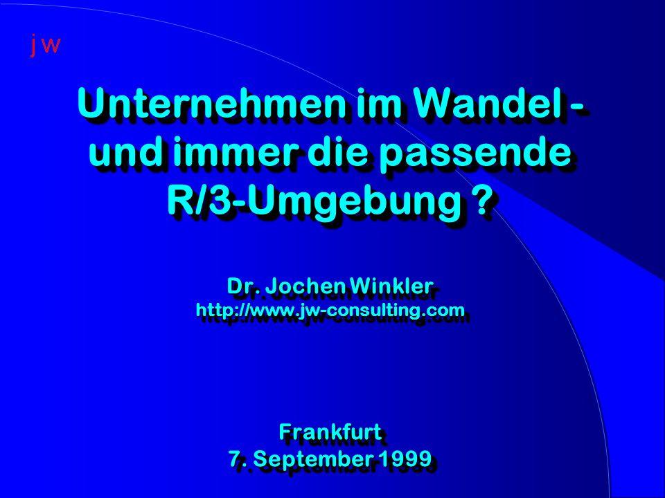 Unternehmen im Wandel - und immer die passende R/3-Umgebung ? Dr. Jochen Winkler http://www.jw-consulting.com Frankfurt 7. September 1999