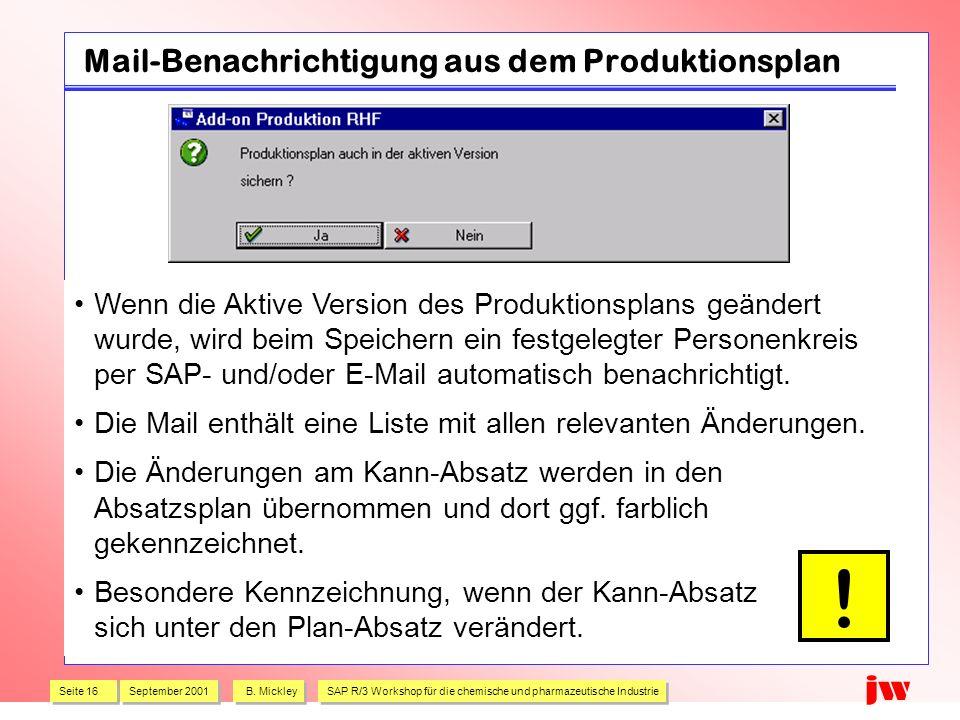 Seite 16 September 2001 B. Mickley SAP R/3 Workshop für die chemische und pharmazeutische Industrie jw Mail-Benachrichtigung aus dem Produktionsplan W