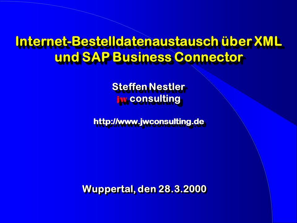 AgendaAgenda l E-Commerce mit SAP R/3 l XML - das Datenformat der Zukunft l Der SAP Business Connector - das Tor zum Internet l Bestelldatenaustausch in der Praxis Steffen Nestler, jwconsulting Workshop Wuppertal 2000