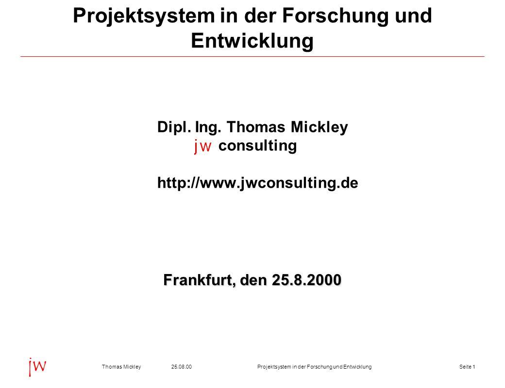 Seite 225.08.00Thomas MickleyProjektsystem in der Forschung und Entwicklung jw Vorbemerkungen Struktur von F&E Projekten Ablauf von F&E Projekten Weitere Möglichkeiten Resümee Diskussion Projektsystem in der Forschung und Entwicklung
