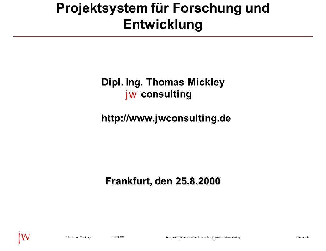 Seite 1525.08.00Thomas MickleyProjektsystem in der Forschung und Entwicklung jw Projektsystem für Forschung und Entwicklung Dipl.
