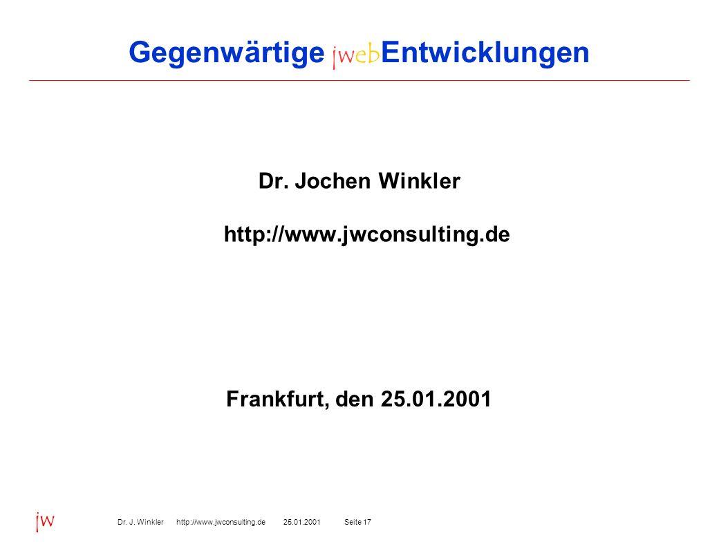 Seite 1725.01.2001Dr. J. Winkler http://www.jwconsulting.de jw Gegenwärtige jweb Entwicklungen Dr. Jochen Winkler http://www.jwconsulting.de Frankfurt