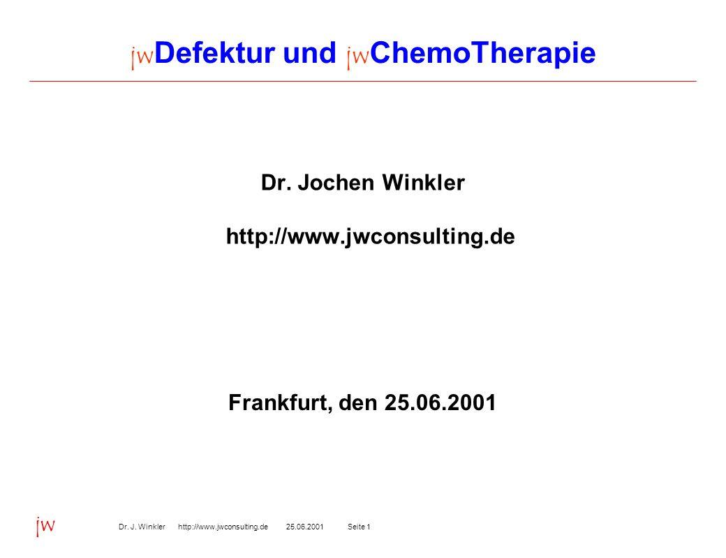 Seite 125.06.2001Dr. J. Winkler http://www.jwconsulting.de jw jw Defektur und jw ChemoTherapie Dr. Jochen Winkler http://www.jwconsulting.de Frankfurt