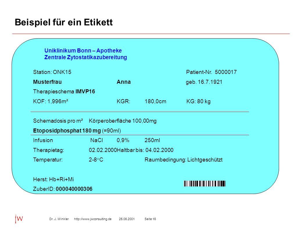 Seite 1625.06.2001Dr. J. Winkler http://www.jwconsulting.de jw Beispiel für ein Etikett Uniklinikum Bonn – Apotheke Zentrale Zytostatikazubereitung St