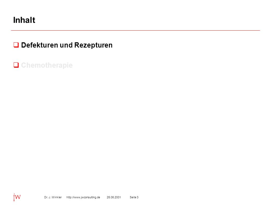 Seite 325.06.2001Dr. J. Winkler http://www.jwconsulting.de jw Inhalt Defekturen und Rezepturen Chemotherapie