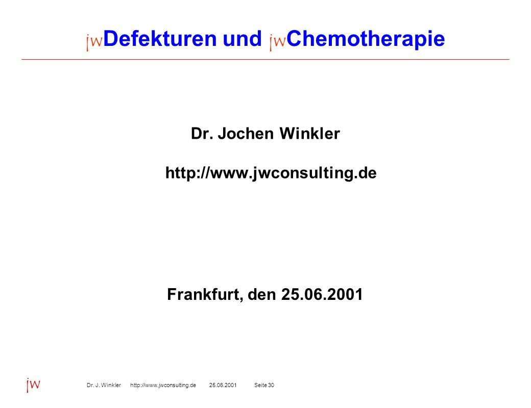 Seite 3025.06.2001Dr. J. Winkler http://www.jwconsulting.de jw jw Defekturen und jw Chemotherapie Dr. Jochen Winkler http://www.jwconsulting.de Frankf