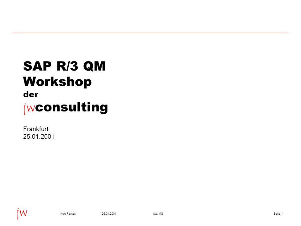 Seite 125.01.2001Kurt FantesjwLIMS jw SAP R/3 QM Workshop der jw consulting Frankfurt 25.01.2001