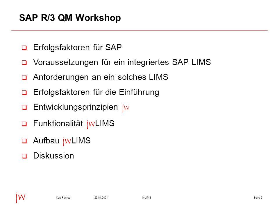 Seite 225.01.2001Kurt FantesjwLIMS jw SAP R/3 QM Workshop q Erfolgsfaktoren für SAP q Voraussetzungen für ein integriertes SAP-LIMS q Anforderungen an