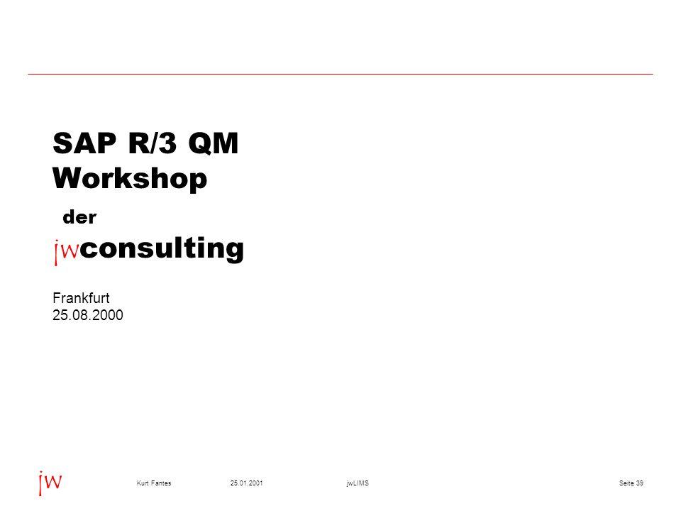 Seite 3925.01.2001Kurt FantesjwLIMS jw SAP R/3 QM Workshop der jw consulting Frankfurt 25.08.2000
