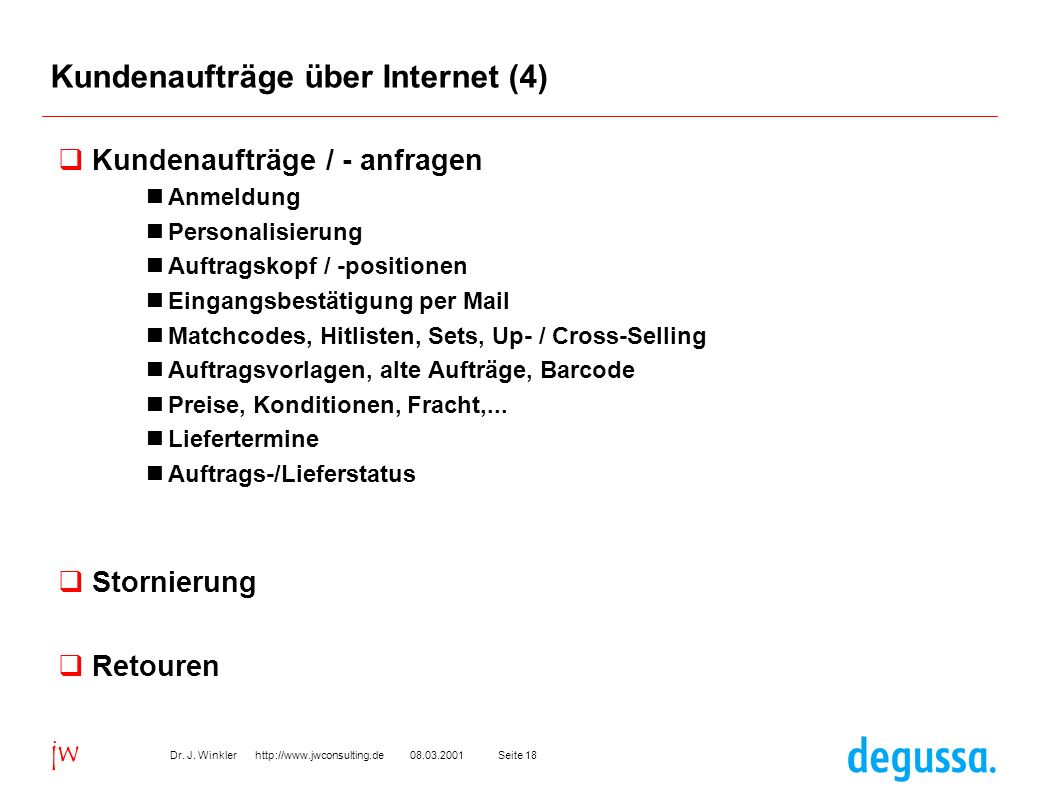 Seite 1808.03.2001Dr. J. Winkler http://www.jwconsulting.de jw Kundenaufträge über Internet (4) Kundenaufträge / - anfragen Anmeldung Personalisierung