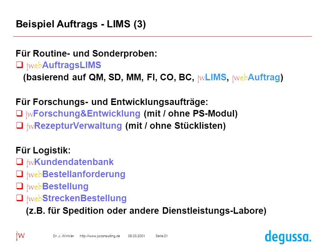 Seite 2108.03.2001Dr. J. Winkler http://www.jwconsulting.de jw Beispiel Auftrags - LIMS (3) Für Routine- und Sonderproben: jweb AuftragsLIMS (basieren