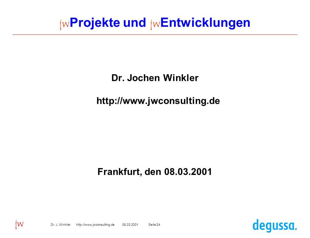 Seite 2408.03.2001Dr. J. Winkler http://www.jwconsulting.de jw jw Projekte und jw Entwicklungen Dr. Jochen Winkler http://www.jwconsulting.de Frankfur