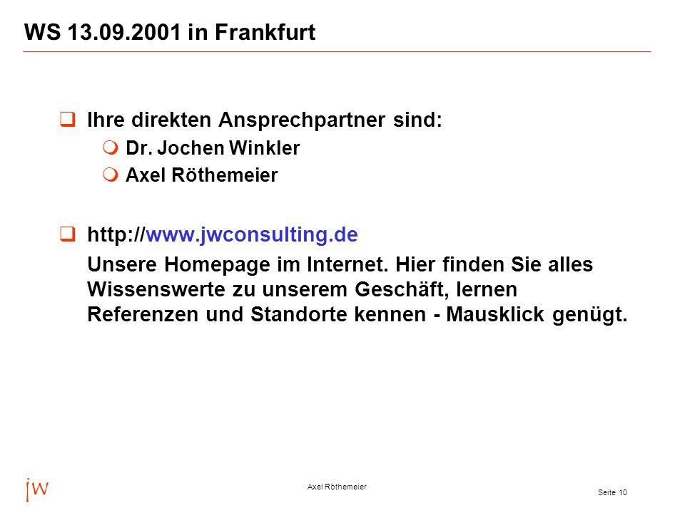 jw Axel Röthemeier Seite 10 WS 13.09.2001 in Frankfurt Ihre direkten Ansprechpartner sind: Dr.
