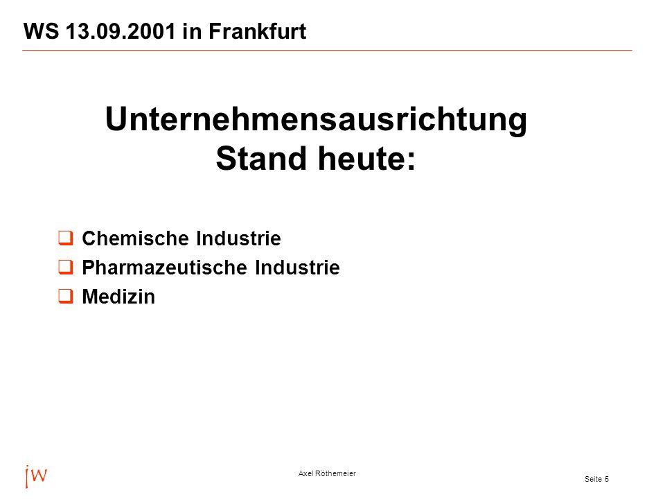 jw Axel Röthemeier Seite 5 WS 13.09.2001 in Frankfurt Chemische Industrie Pharmazeutische Industrie Medizin Unternehmensausrichtung Stand heute: