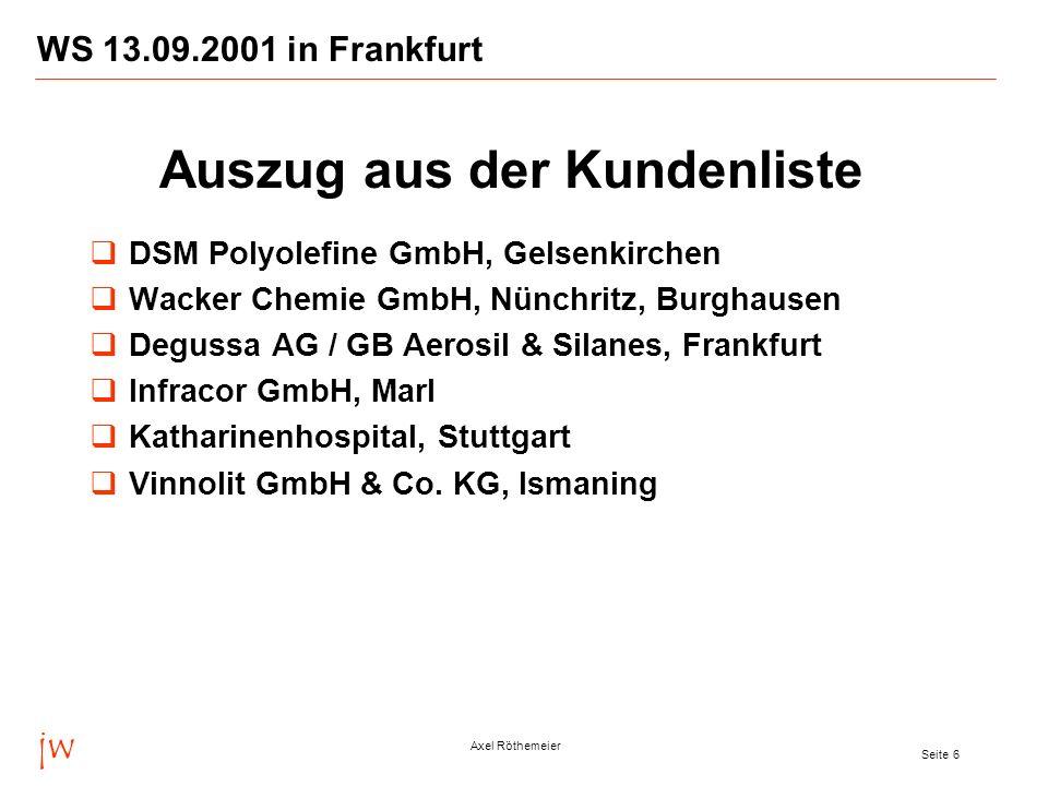 jw Axel Röthemeier Seite 6 WS 13.09.2001 in Frankfurt DSM Polyolefine GmbH, Gelsenkirchen Wacker Chemie GmbH, Nünchritz, Burghausen Degussa AG / GB Aerosil & Silanes, Frankfurt Infracor GmbH, Marl Katharinenhospital, Stuttgart Vinnolit GmbH & Co.