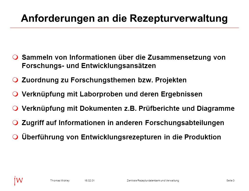 Seite 315.02.01Thomas MickleyZentrale Rezepturdatenbank und Verwaltung jw Anforderungen an die Rezepturverwaltung Sammeln von Informationen über die Z