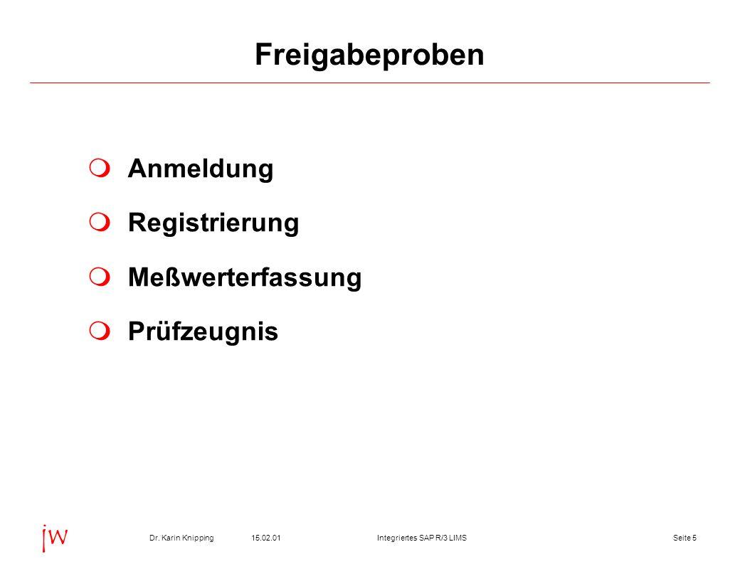 Seite 515.02.01Dr. Karin KnippingIntegriertes SAP R/3 LIMS jw Freigabeproben Anmeldung Registrierung Meßwerterfassung Prüfzeugnis